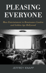 Pleasing Everyone: Mass Entertainment in Renaissance London and Golden-Age Hollywood