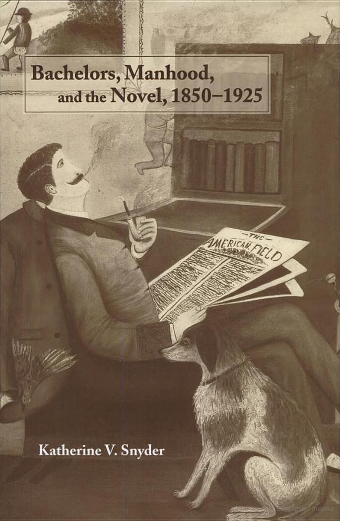 Bachelors, Manhood, and the Novel, 1850-1925