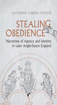 Stealing Obedience: Narratives of Agency and Identity in Later Anglo-Saxon England