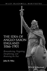 The Idea of Anglo Saxon England 1066-1901: Remembering, Forgetting, Deciphering, and Renewing the Past