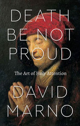 Death Be Not Proud: The Art of Holy Attention