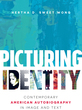 Picturing Identity: Contemporary American Autobiography in Image and Text