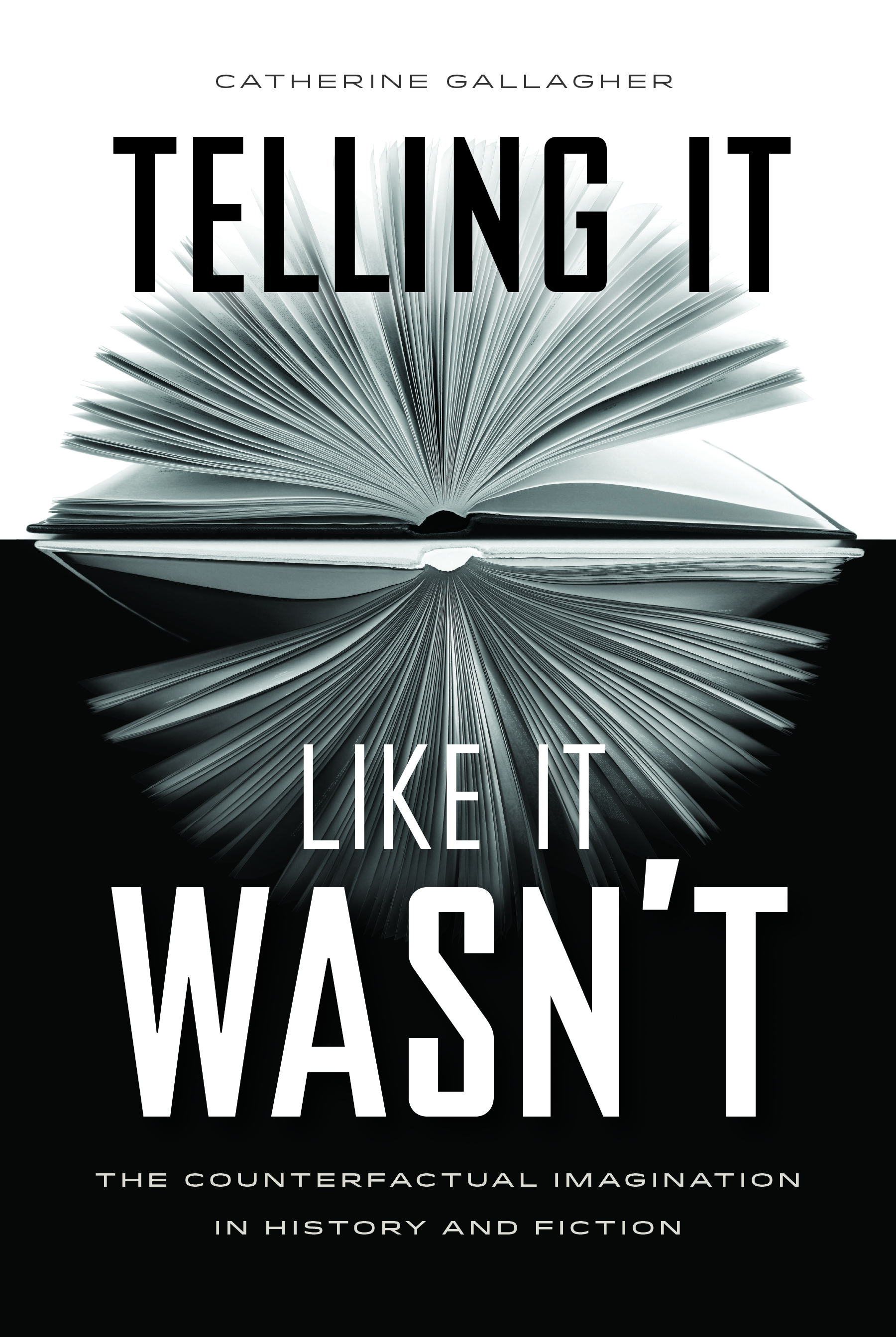 Telling It Like It Wasn't: The Counterfactual Imagination in History and Literature