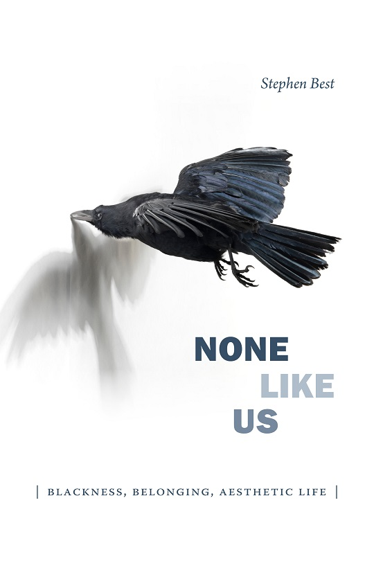 None Like Us: Blackness, Belonging, Aesthetic Life