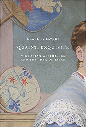Quaint, Exquisite: Victorian Aesthetics and the Idea of Japan