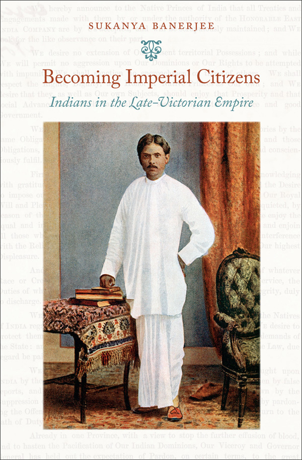 Becoming Imperial Citizens: Indians in the Late-Victorian Empire
